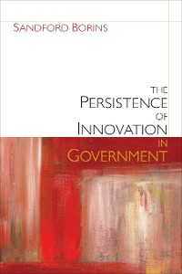 Cover The Persistence of Innovation in Government