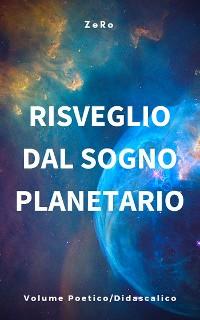 Cover Risveglio dal sogno planetario... Vol. Poetico-didascalico (2° edizione)