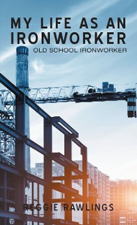 Cover My Life as an Ironworker
