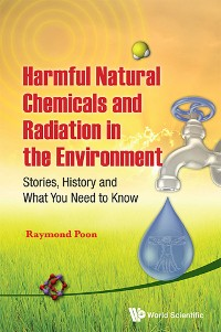 Cover Harmful Natural Chemicals And Radiation In The Environment: Stories, History And What You Need To Know