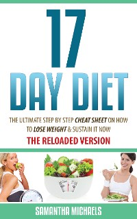 Cover 17 Day Diet : The Ultimate Step by Step Cheat Sheet on How to Lose Weight & Sustain It Now