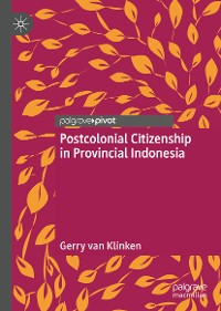 Cover Postcolonial Citizenship in Provincial Indonesia