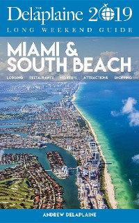 Cover MIAMI & SOUTH BEACH - The Delaplaine 2019 Long Weekend Guide