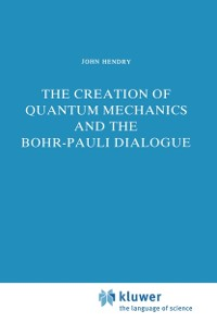 Cover Creation of Quantum Mechanics and the Bohr-Pauli Dialogue