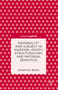 Cover Materiality and Subject in Marxism, (Post-)Structuralism, and Material Semiotics
