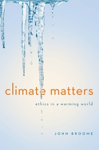 Cover Climate Matters: Ethics in a Warming World (Norton Global Ethics Series)
