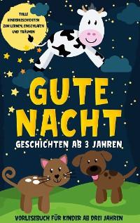 Cover Gute Nacht Geschichten ab 3 Jahren: Tolle Kindergeschichten zum Lernen, Einschlafen und Träumen - Vorlesebuch für Kinder ab drei Jahren
