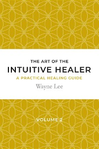 Cover The art of the intuitive healer. Volume 2