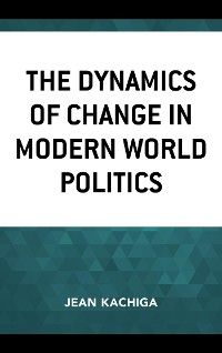Cover The Dynamics of Change in Modern World Politics