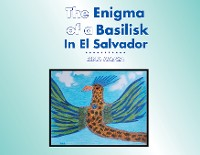 Cover The Enigma of a Basilisk in El Salvador