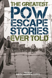 Cover The Greatest POW Escape Stories Ever Told
