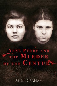 Cover Anne Perry and the Murder of the Century