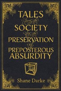 Cover Tales from the Society for the Preservation of Preposterous Absurdity
