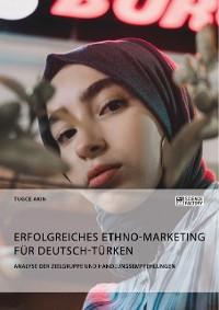 Cover Erfolgreiches Ethno-Marketing für Deutsch-Türken. Analyse der Zielgruppe und Handlungsempfehlungen