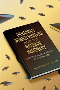 Cover Ukrainian Women Writers and the National Imaginary