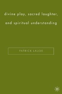 Cover Divine Play, Sacred Laughter, and Spiritual Understanding