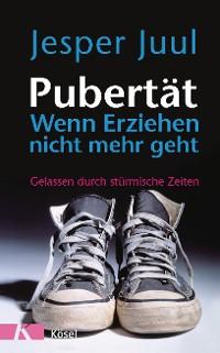 Cover Pubertät - wenn Erziehen nicht mehr geht