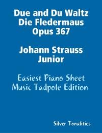 Cover Due and Du Waltz Die Fledermaus Opus 367 Johann Strauss Junior - Easiest Piano Sheet Music Tadpole Edition