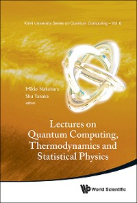 Cover Lectures On Quantum Computing, Thermodynamics And Statistical Physics