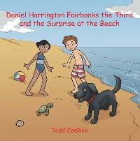 Cover Daniel Harrington Fairbanks the Third and the Surprise at the Beach