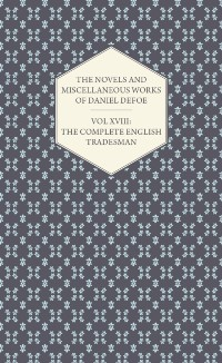 Cover Novels and Miscellaneous Works of Daniel Defoe - Vol XVIII: The Complete English Tradesman