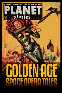 Cover Planet Stories: Golden Age Space Opera Tales (Short Story Fiction Anthology)