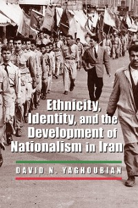 Cover Ethnicity, Identity, and the Development of Nationalism in Iran