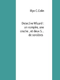 Cover Detective Wizard : un vampire, une cruche , et deux S... de sorcières