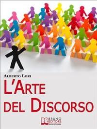 Cover L'Arte del Discorso. Dall'Ansia all'Improvvisazione, come Gestire Efficacemente la Comunicazione in Pubblico. (Ebook Italiano - Anteprima Gratis)
