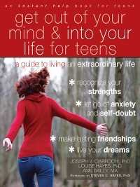 Cover Get Out of Your Mind and Into Your Life for Teens