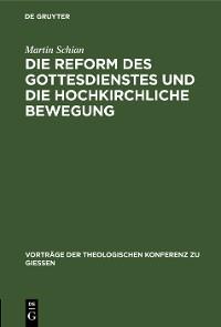 Cover Die Reform des Gottesdienstes und die hochkirchliche Bewegung