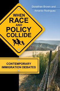Cover When Race and Policy Collide: Contemporary Immigration Debates