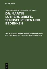 Cover Luthers Briefe von seinem Aufenthalt auf Wartburg bis zu seiner Verheurathung