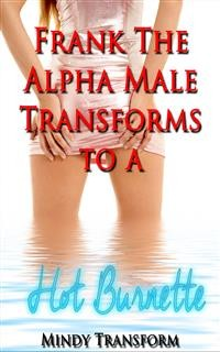 Cover Frank The Alpha Male Transforms to a hot Brunette