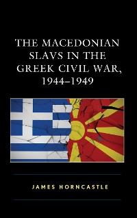 Cover The Macedonian Slavs in the Greek Civil War, 1944–1949