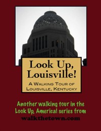 Cover Look Up, Louisville! A Walking Tour of Louisville, Kentucky