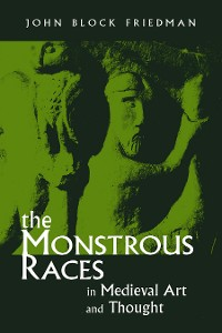 Cover The Monstrous Races in Medieval Art and Thought