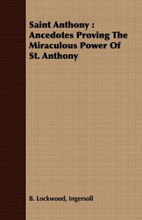 Cover Saint Anthony: Ancedotes Proving the Miraculous Power of St. Anthony