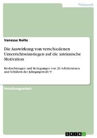 Cover Die Auswirkung von verschiedenen Unterrichtseinstiegen auf die intrinsische Motivation