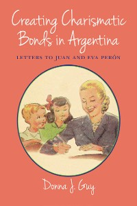 Cover Creating Charismatic Bonds in Argentina