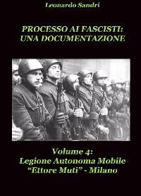 Cover Processo ai Fascisti: Una documentazione Vol.4 Legione Autonoma Mobile Ettore Muti