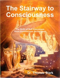 Cover The Stairway to Consciousness: The Birth of Self Awareness from Unconscious Archetypes