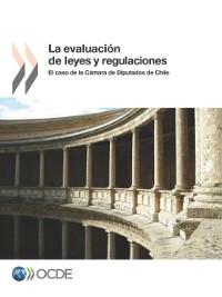 Cover La Evaluacion de Leyes y Regulaciones El Caso de la Camara de Diputados de Chile