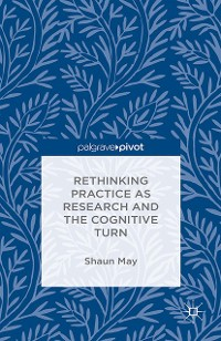 Cover Rethinking Practice as Research and the Cognitive Turn