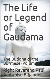 Cover The Life or Legend of Gaudama / The Buddha of the Burmese (Volume II)