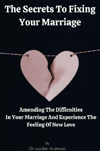 Cover The Secrets To Fixing Your Marriage Amending The Difficulties In Your Marriage And Experience The Feeling Of New Love