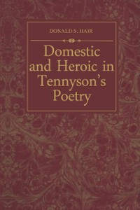 Cover Domestic and Heroic in Tennyson's Poetry