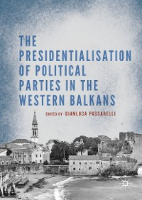 Cover The Presidentialisation of Political Parties in the Western Balkans