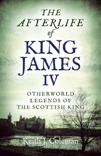 Cover The Afterlife of King James IV