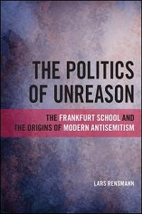 Cover Politics of Unreason, The